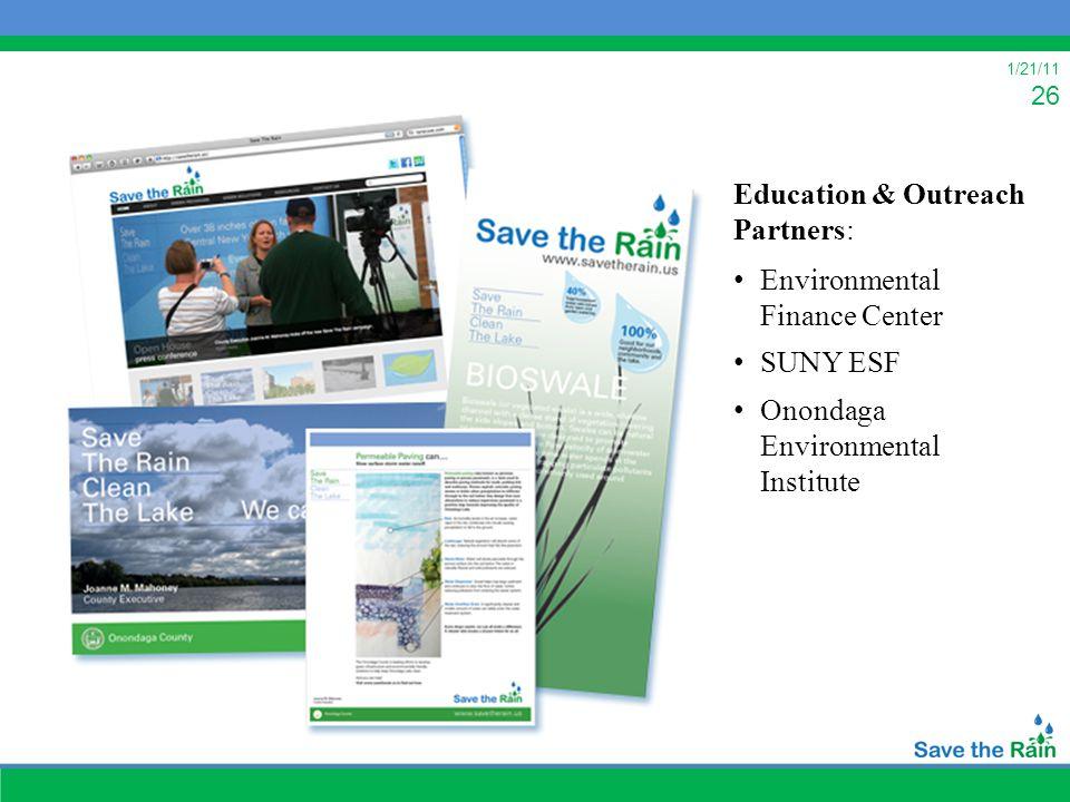 1/21/11 26 Education & Outreach Partners: Environmental Finance Center SUNY ESF Onondaga Environmental Institute