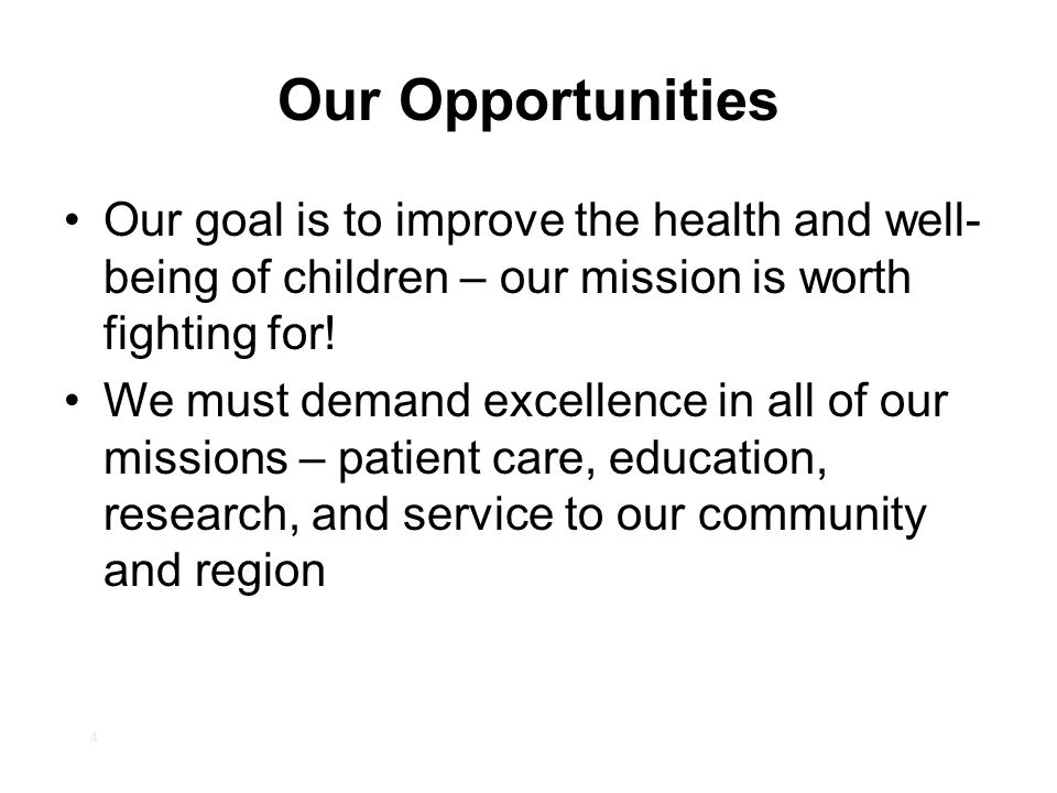 4 Our Opportunities Our goal is to improve the health and well- being of children – our mission is worth fighting for.