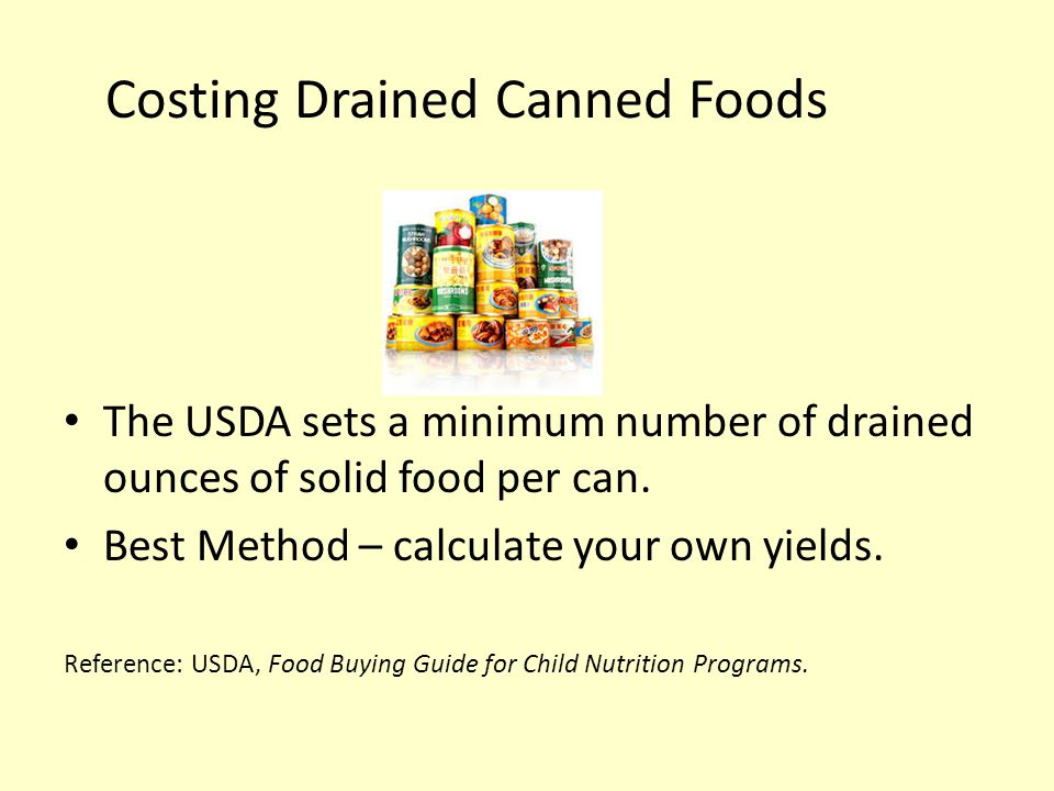 Costing Drained Canned Foods The USDA sets a minimum number of drained ounces of solid food per can.
