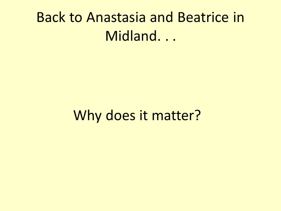 Back to Anastasia and Beatrice in Midland... Why does it matter