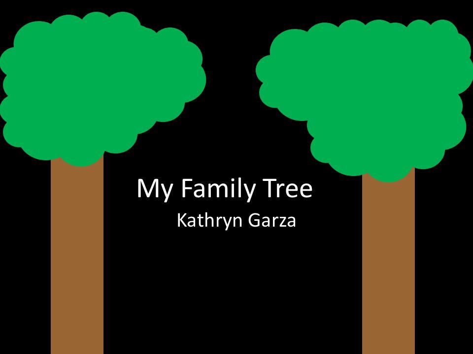 My Family Tree Kathryn Garza