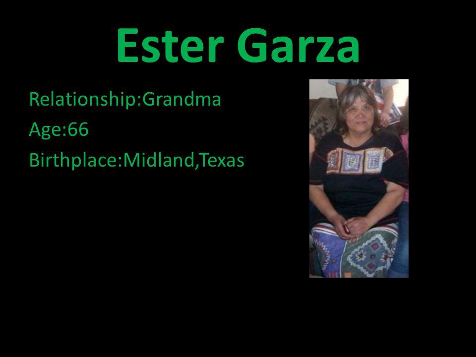 Ester Garza Relationship:Grandma Age:66 Birthplace:Midland,Texas