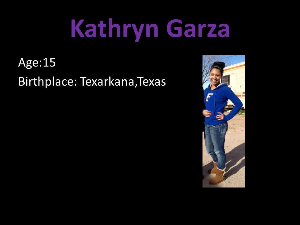 Kathryn Garza Age:15 Birthplace: Texarkana,Texas