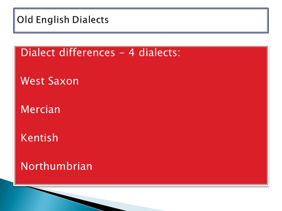Dialect differences - 4 dialects: West Saxon Mercian Kentish Northumbrian Dialect differences - 4 dialects: West Saxon Mercian Kentish Northumbrian