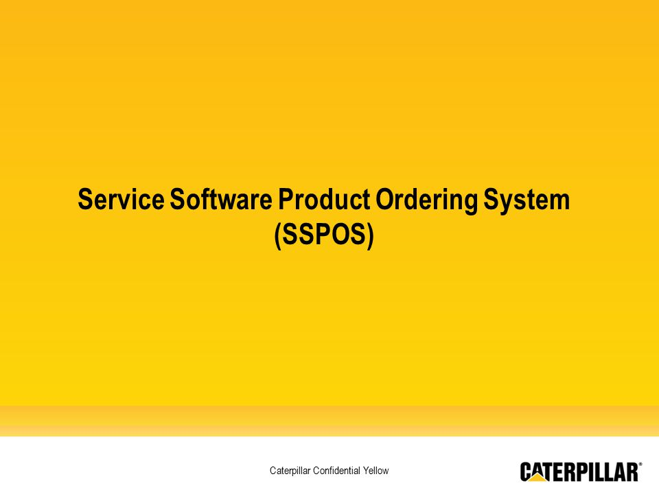 Caterpillar Confidential Yellow Service Software Product Ordering System (SSPOS)