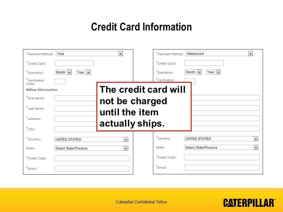 Caterpillar Confidential Yellow Credit Card Information The credit card will not be charged until the item actually ships.
