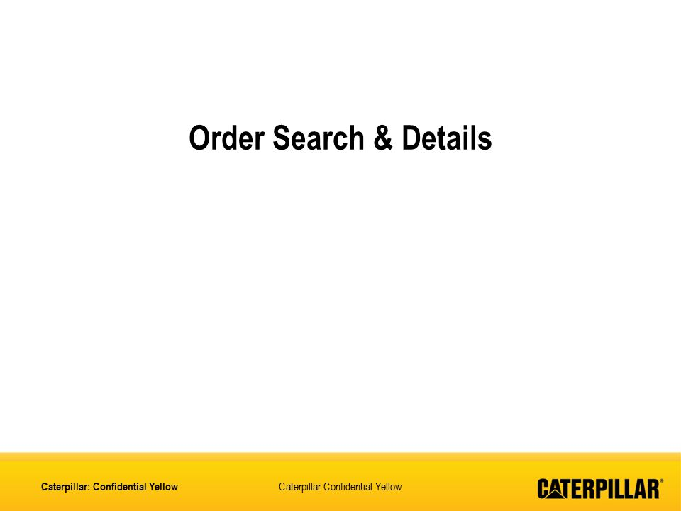 Caterpillar Confidential Yellow Order Search & Details Caterpillar: Confidential Yellow
