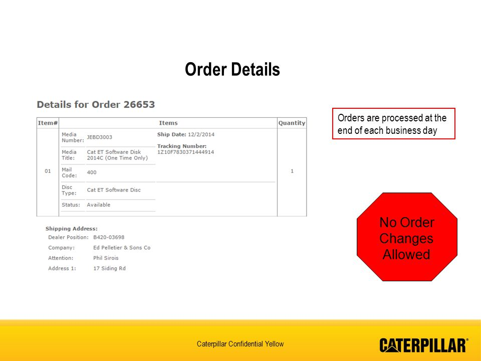 Caterpillar Confidential Yellow Order Details No Order Changes Allowed Orders are processed at the end of each business day