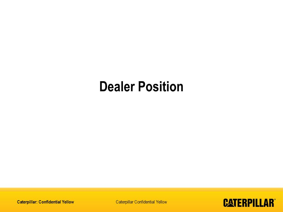 Caterpillar Confidential Yellow Dealer Position Caterpillar: Confidential Yellow