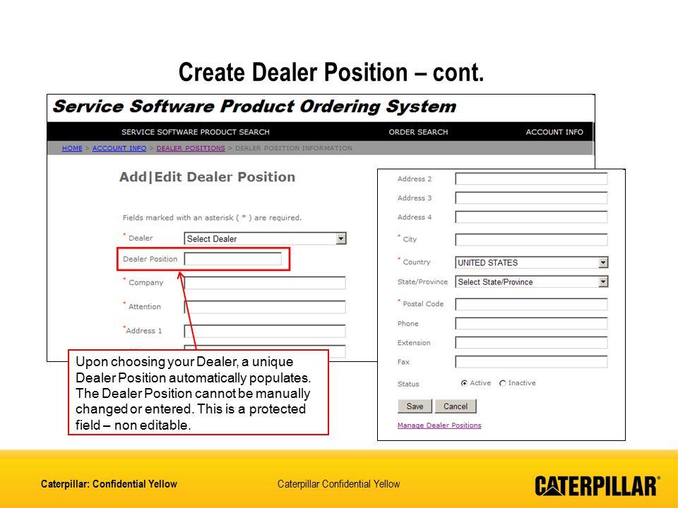 Caterpillar Confidential Yellow Caterpillar: Confidential Yellow Create Dealer Position – cont. Upon choosing your Dealer, a unique Dealer Position au
