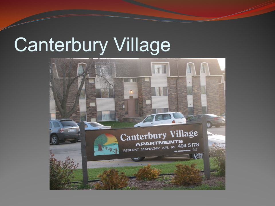 Canterbury Village 2513 Willow St, South Sioux City Multifamily 96 Units / 4 Buildings 88 Units - Section 8 Constructed 1971 Developed by Sheldon Harris Managed by Jim Harris & Pete Godwin Original 221(d)(3) Mortgage 1994 refinance - subordinate 241(f) LIHPRHA loan