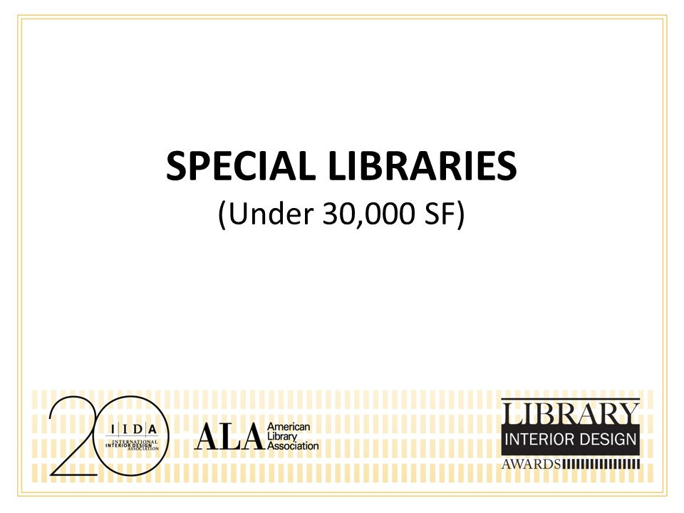 SPECIAL LIBRARIES (Under 30,000 SF)