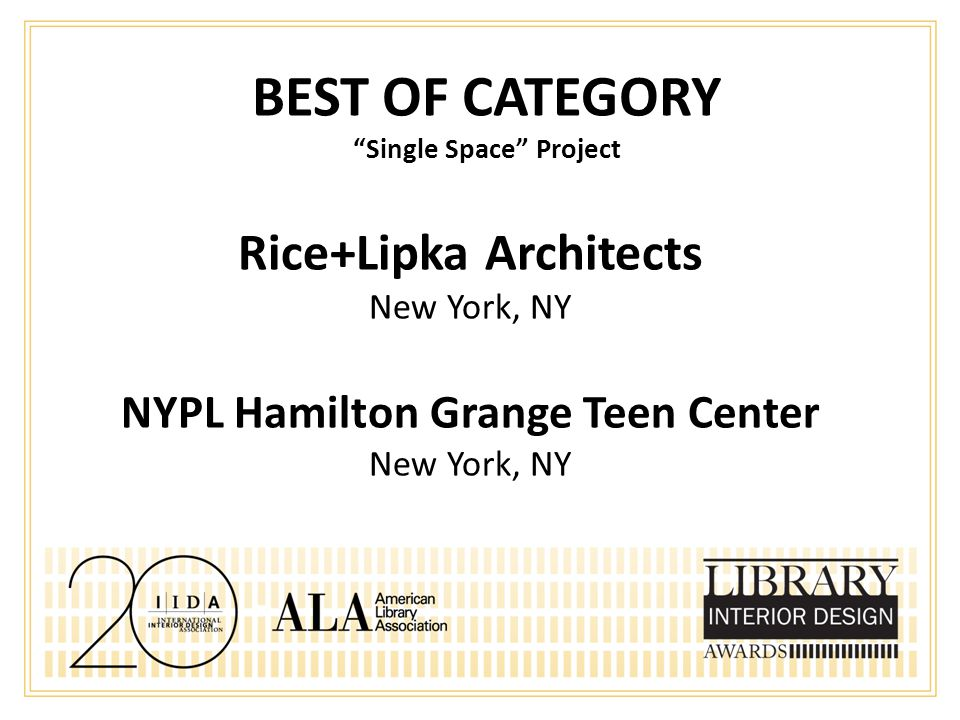 BEST OF CATEGORY Single Space Project Rice+Lipka Architects New York, NY NYPL Hamilton Grange Teen Center New York, NY