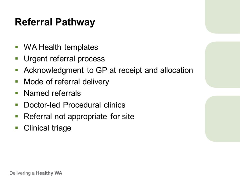  WA Health templates  Urgent referral process  Acknowledgment to GP at receipt and allocation  Mode of referral delivery  Named referrals  Docto