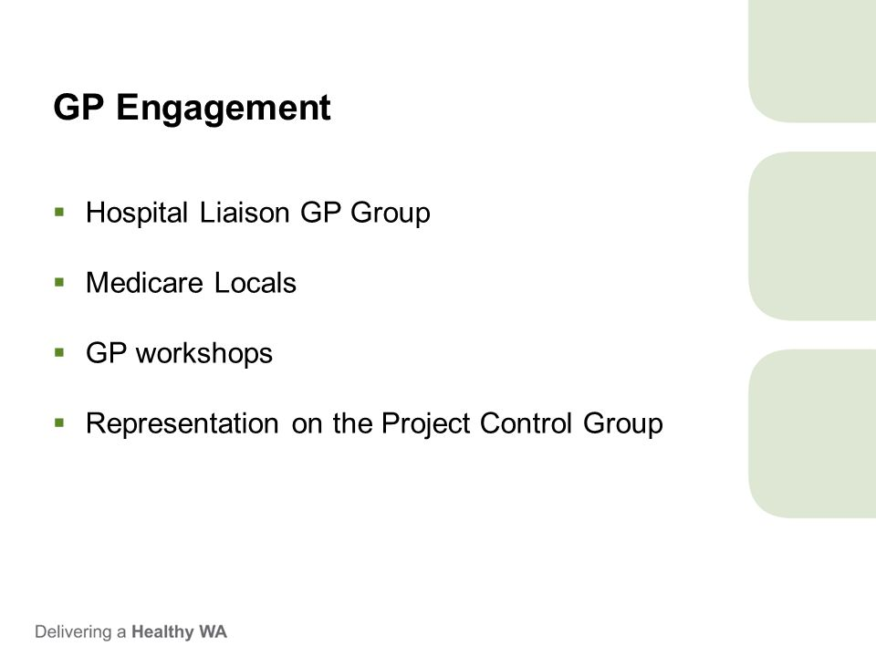 GP Engagement  Hospital Liaison GP Group  Medicare Locals  GP workshops  Representation on the Project Control Group