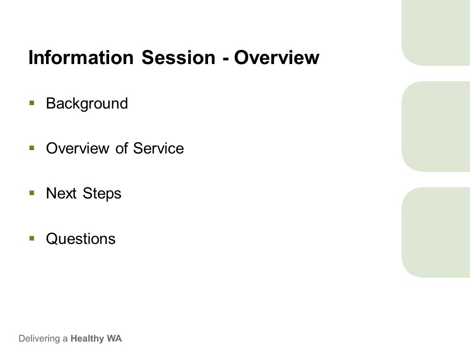 Information Session - Overview  Background  Overview of Service  Next Steps  Questions