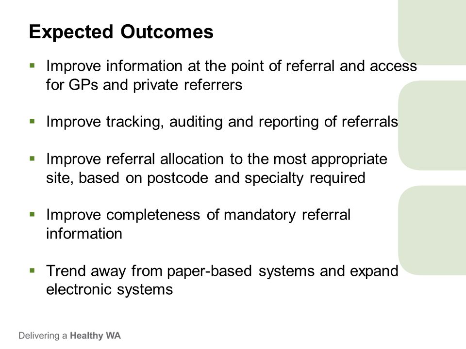 Expected Outcomes  Improve information at the point of referral and access for GPs and private referrers  Improve tracking, auditing and reporting o
