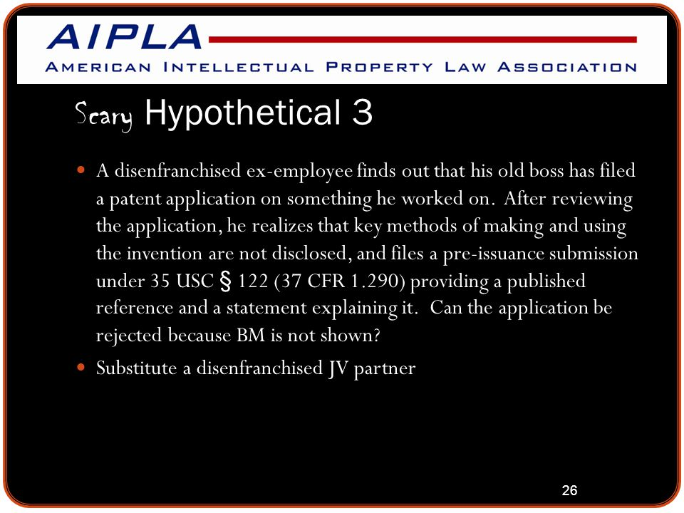 26 Scary Hypothetical 3 A disenfranchised ex-employee finds out that his old boss has filed a patent application on something he worked on. After revi
