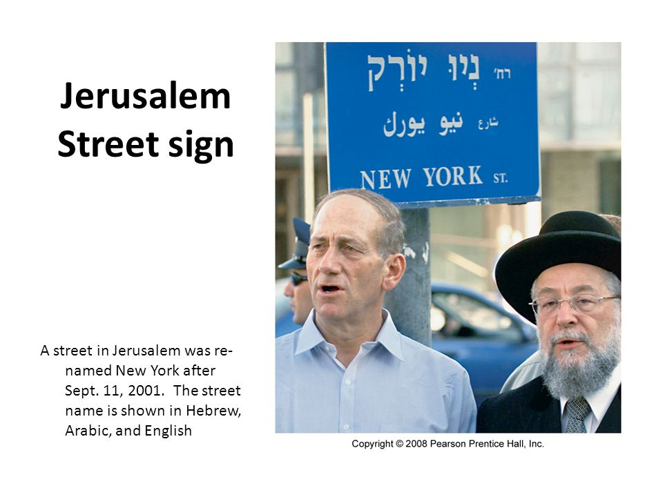 Jerusalem Street sign A street in Jerusalem was re- named New York after Sept. 11, 2001. The street name is shown in Hebrew, Arabic, and English