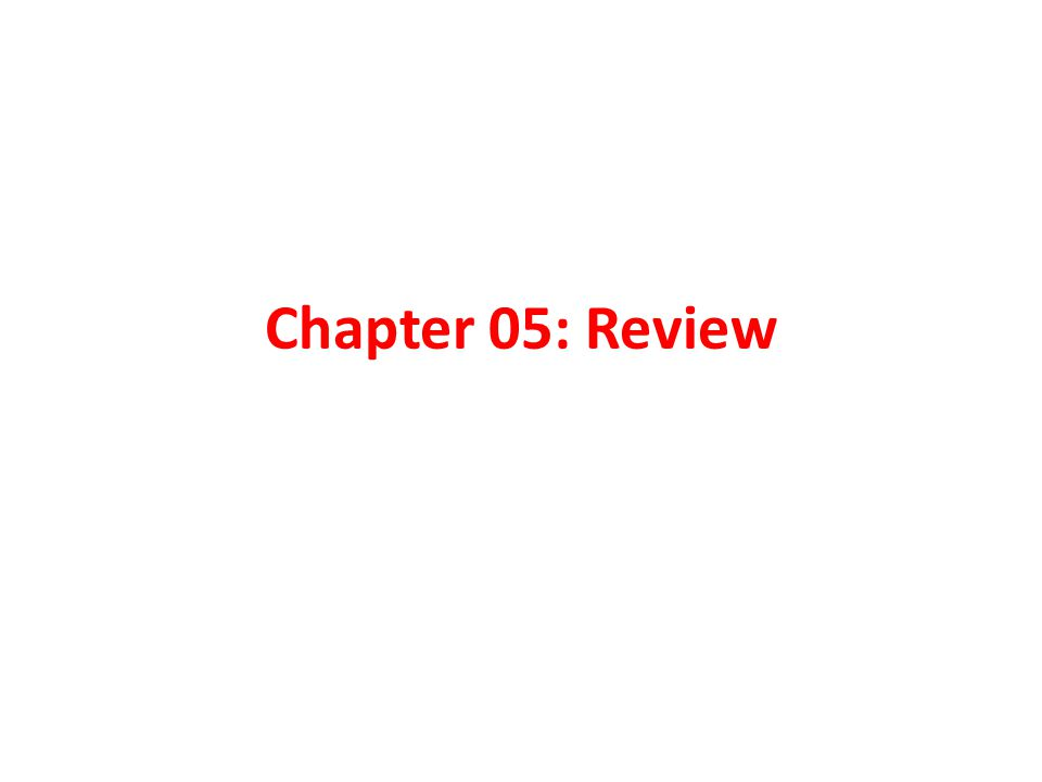 Chapter 05: Review