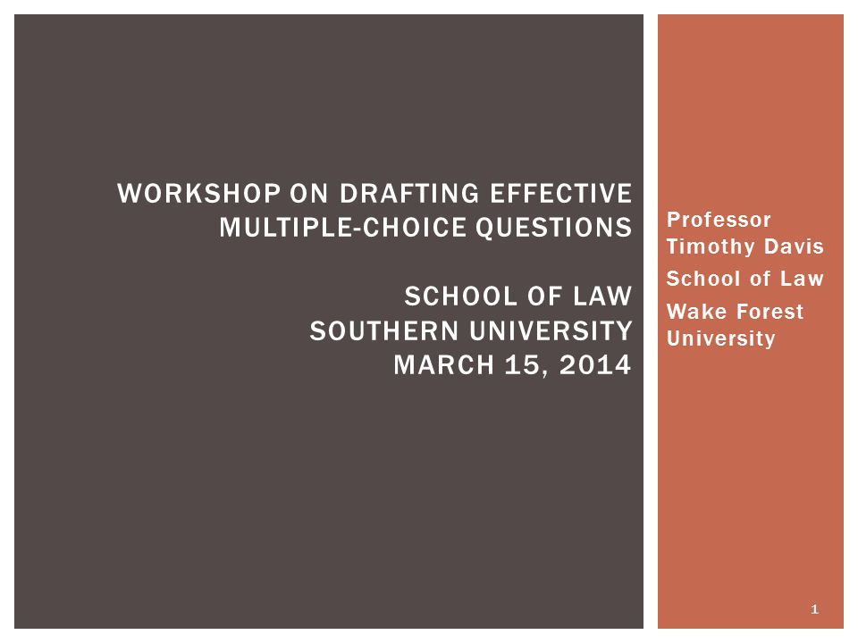 Professor Timothy Davis School of Law Wake Forest University WORKSHOP ON DRAFTING EFFECTIVE MULTIPLE-CHOICE QUESTIONS SCHOOL OF LAW SOUTHERN UNIVERSIT