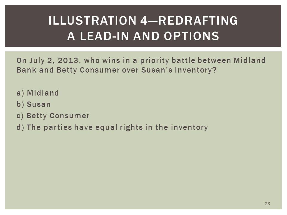 On July 2, 2013, who wins in a priority battle between Midland Bank and Betty Consumer over Susan's inventory? a) Midland b) Susan c) Betty Consumer d