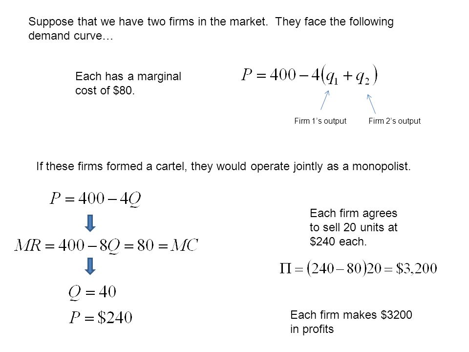 Suppose that we have two firms in the market. They face the following demand curve… Firm 1's outputFirm 2's output Each has a marginal cost of $80. If