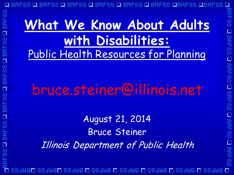  BRFSS  BRFSS  BRFSS  BRFSS  BRFSS  BRFSS  BRFSS  BRFSS  BRFSS  BRFSS  BRFSS  BRFSS  BRFSS  BRFSS Objectives 1.Reveal demographic characteristics of Illinois adults with disabilities 2.Illustrate how their health and well-being are affected.