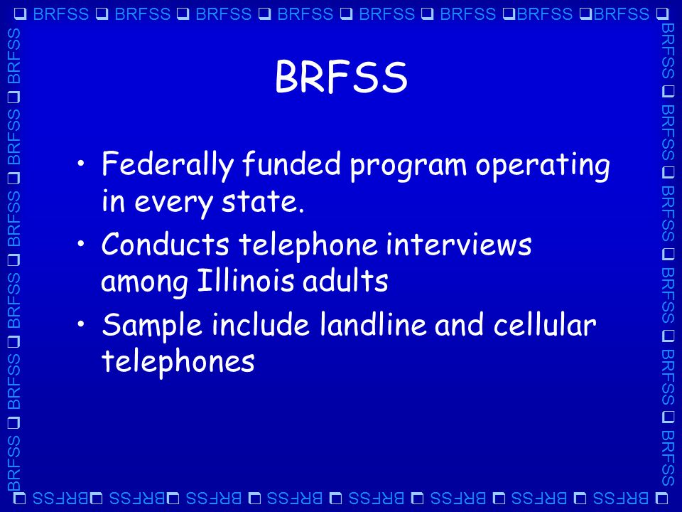  BRFSS  BRFSS  BRFSS  BRFSS  BRFSS  BRFSS  BRFSS  BRFSS  BRFSS  BRFSS  BRFSS  BRFSS  BRFSS  BRFSS BRFSS Trained interviewers Scripted interviews Questions about health conditions and behaviors