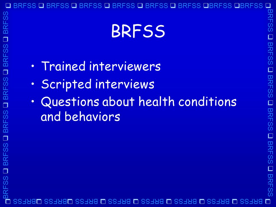  BRFSS  BRFSS  BRFSS  BRFSS  BRFSS  BRFSS  BRFSS  BRFSS  BRFSS  BRFSS  BRFSS  BRFSS  BRFSS  BRFSS BRFSS Carefully controlled data collection Random sample drawn for telephone interviews.