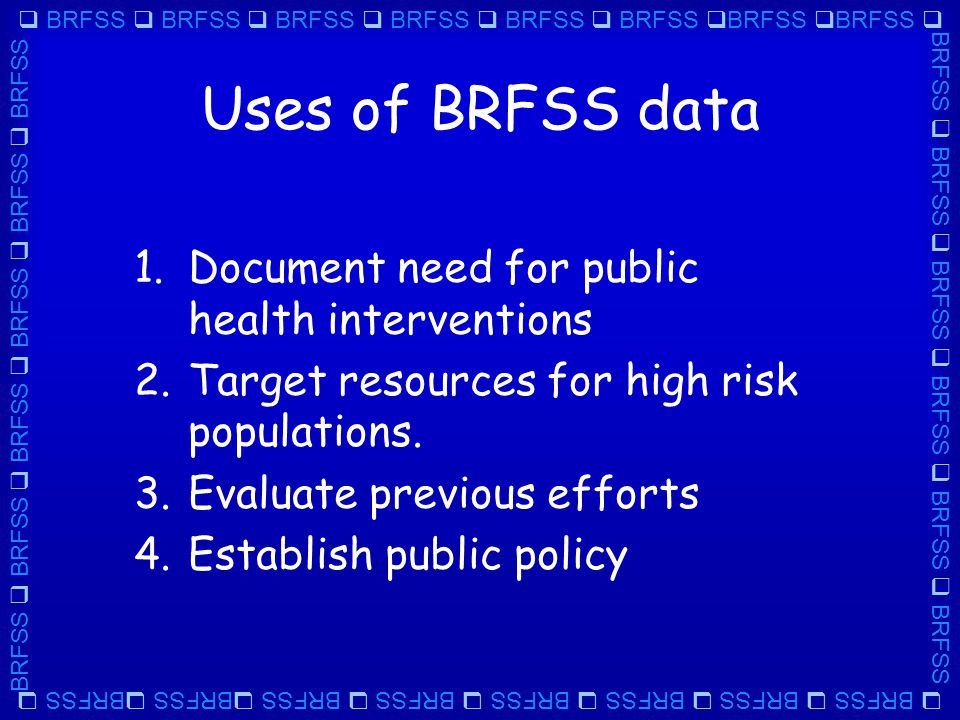  BRFSS  BRFSS  BRFSS  BRFSS  BRFSS  BRFSS  BRFSS  BRFSS  BRFSS  BRFSS  BRFSS  BRFSS  BRFSS  BRFSS Topics Alcohol Arthritis Asthma Cardiovascular Colorectal Diabetes Disability Health care coverage Health care utilization Health status Immunizations Injury control Nutrition Obesity Oral health Physical activity Quality of life Tobacco Weight control Women's Health