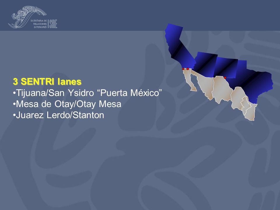 3 SENTRI lanes Tijuana/San Ysidro Puerta México Mesa de Otay/Otay Mesa Juarez Lerdo/Stanton