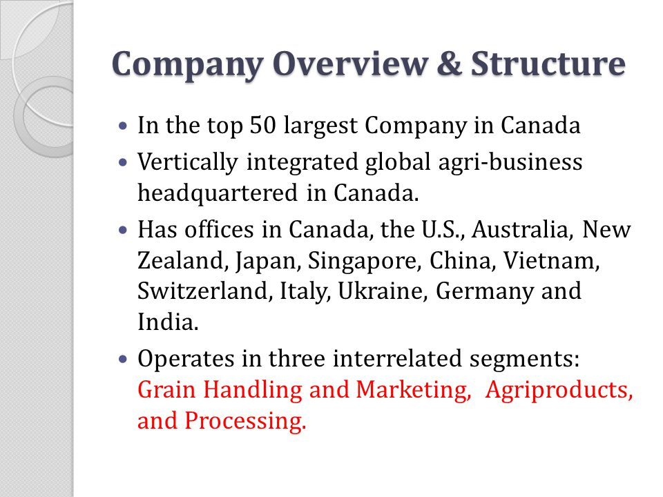 Company Overview & Structure In the top 50 largest Company in Canada Vertically integrated global agri-business headquartered in Canada. Has offices i