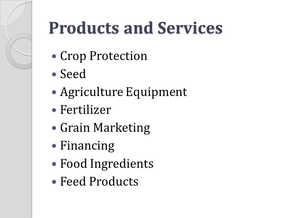 Products and Services Crop Protection Seed Agriculture Equipment Fertilizer Grain Marketing Financing Food Ingredients Feed Products