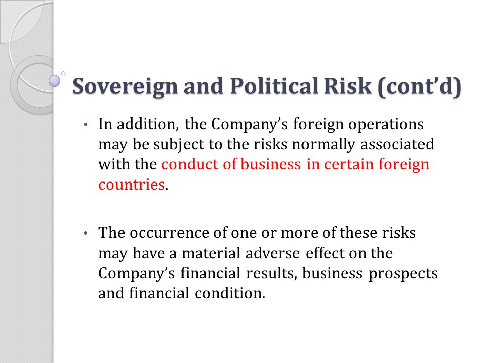 Sovereign and Political Risk (cont'd) In addition, the Company's foreign operations may be subject to the risks normally associated with the conduct o