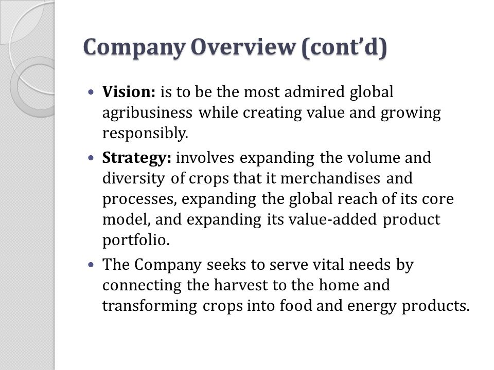 Company Overview (cont'd) Vision: is to be the most admired global agribusiness while creating value and growing responsibly. Strategy: involves expan