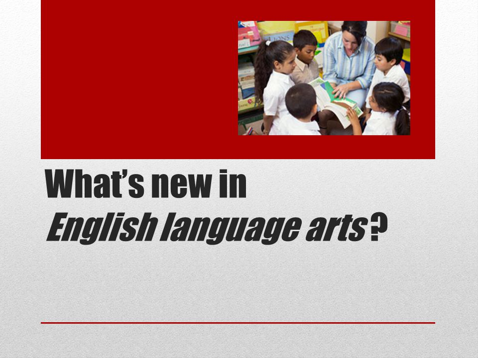 What's new in English language arts ?