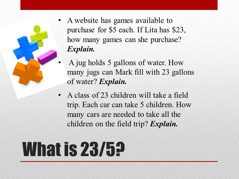 What is 23/5. A website has games available to purchase for $5 each.