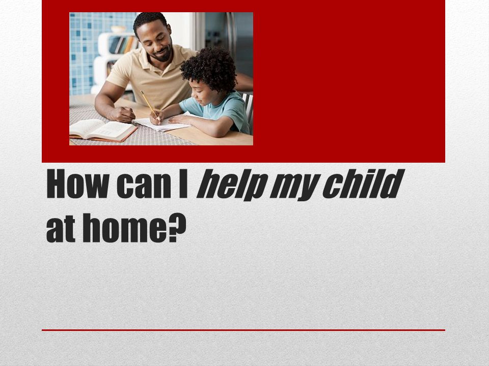 How can I help my child at home
