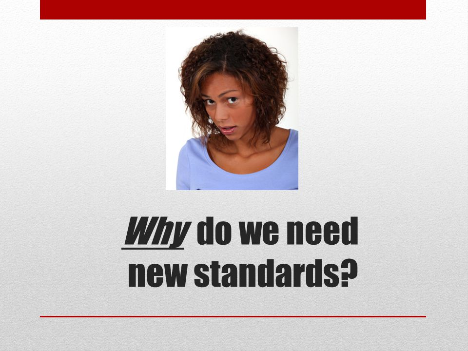 Why do we need new standards?