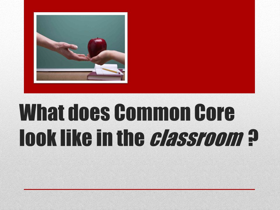 What does Common Core look like in the classroom