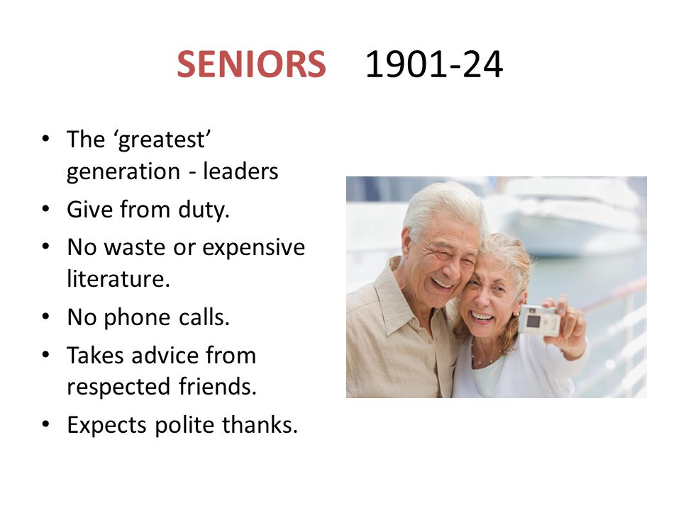 SENIORS 1901-24 The 'greatest' generation - leaders Give from duty.