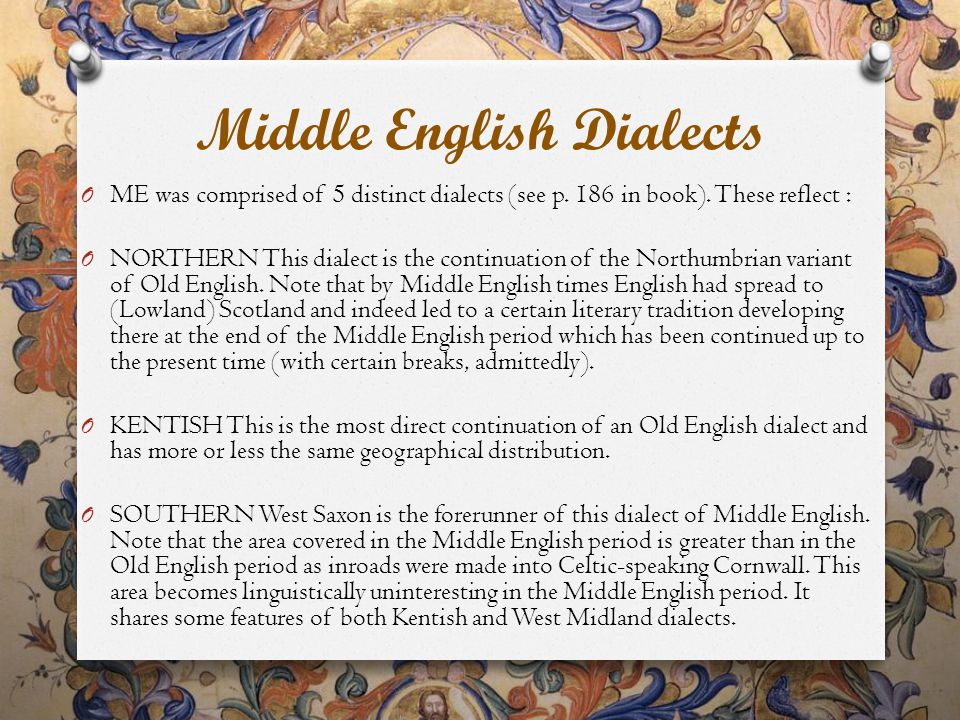 Middle English Dialects O ME was comprised of 5 distinct dialects (see p.