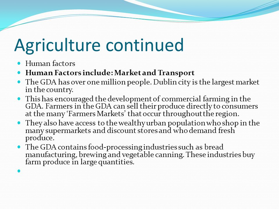 Agriculture continued Human factors Human Factors include: Market and Transport The GDA has over one million people.