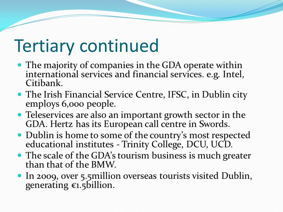 Tertiary continued The majority of companies in the GDA operate within international services and financial services.
