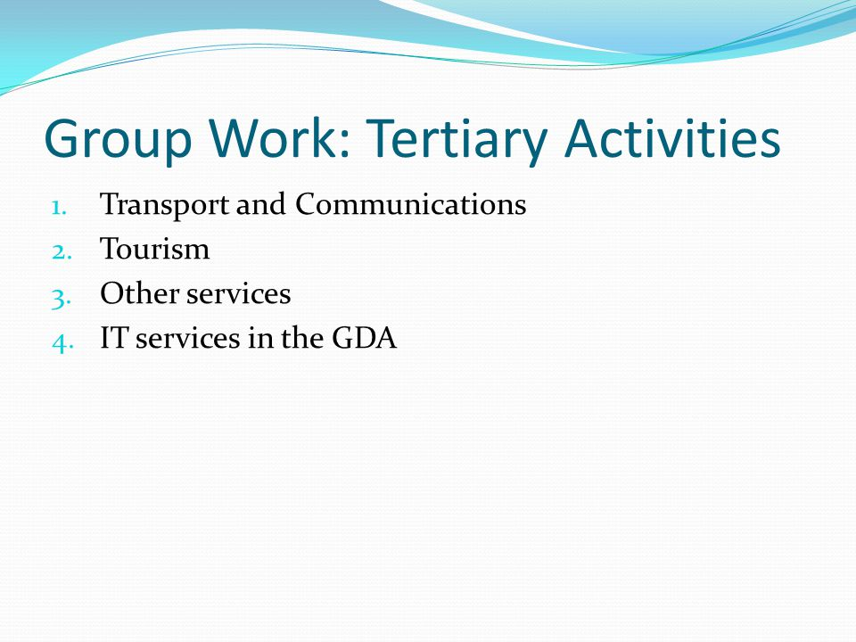 Group Work: Tertiary Activities 1.Transport and Communications 2.