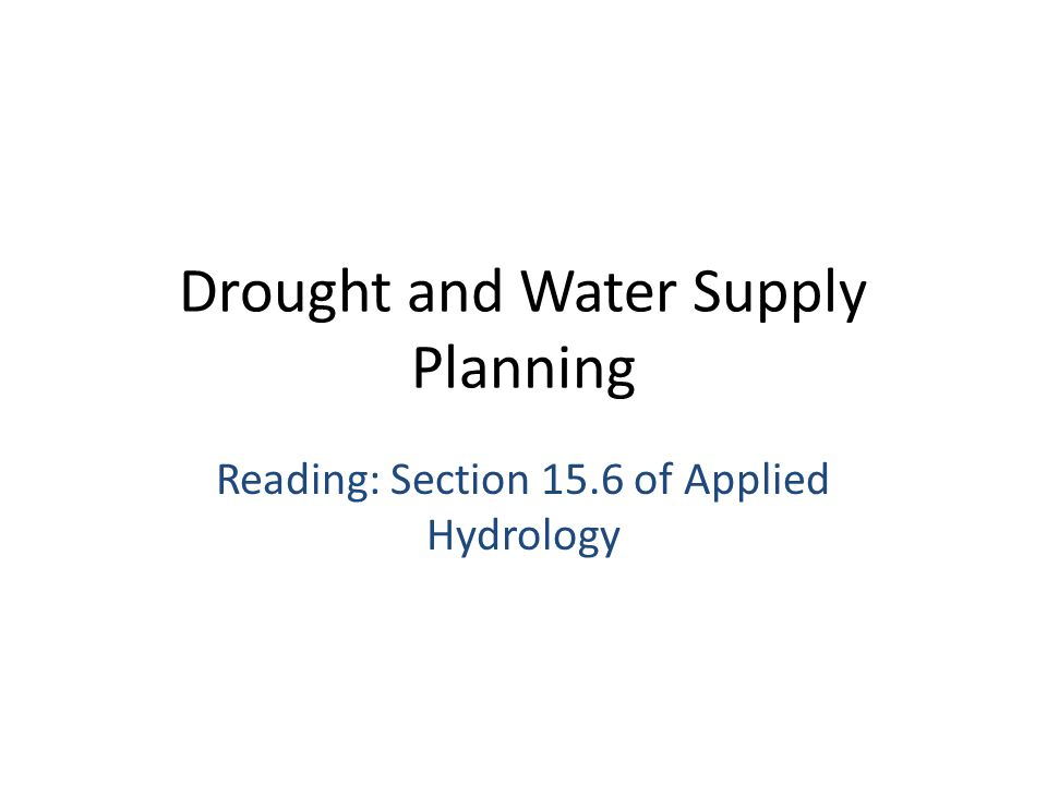 Drought and Water Supply Planning Reading: Section 15.6 of Applied Hydrology