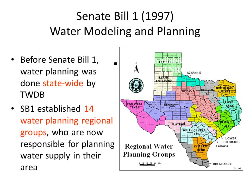 Senate Bill 1 (1997) Water Modeling and Planning Before Senate Bill 1, water planning was done state-wide by TWDB SB1 established 14 water planning regional groups, who are now responsible for planning water supply in their area Water Availability Modeling (TNRCC)