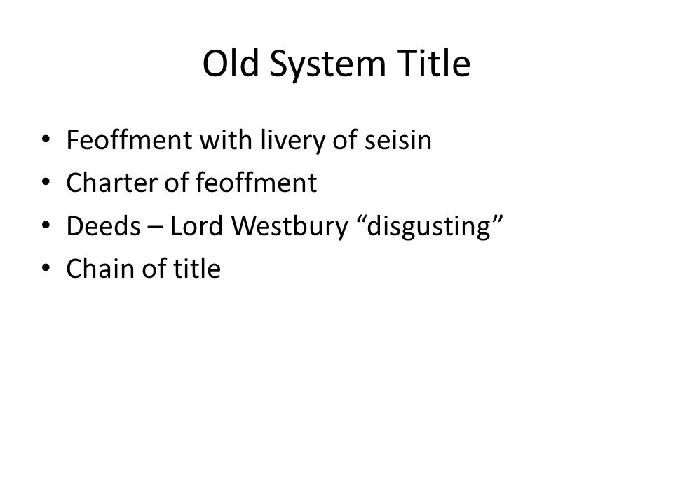 "Old System Title Feoffment with livery of seisin Charter of feoffment Deeds – Lord Westbury ""disgusting"" Chain of title"