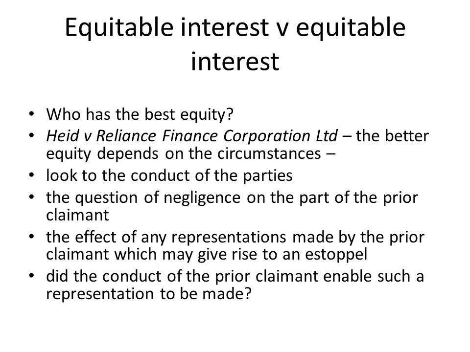 Equitable interest v equitable interest Who has the best equity? Heid v Reliance Finance Corporation Ltd – the better equity depends on the circumstan